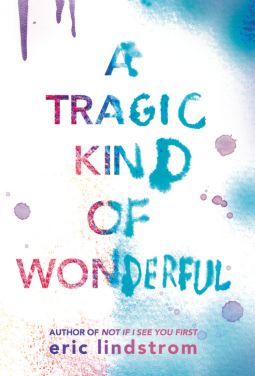 A tragic kind of wonderful - Eric Lindstrom