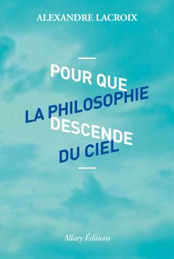Pour que la philosophie descende du ciel.png