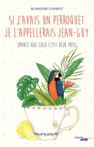 Si j'avais un perroquet je l'appelerais Jean Guy